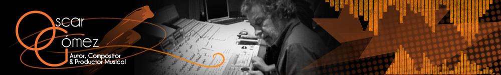 Oscar Gómez – Autor, compositor y productor musical